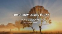 Vlad Gukasyan - Tomorrow Comes Today